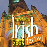 The Manchester Irish Festival - March 4th to 20th 2005